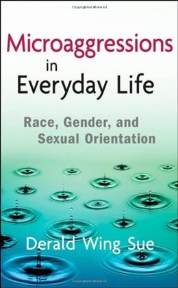 Microaggressions in Everyday Life: Race, Gender, and Sexual Orientation, by Sue 9780470491409