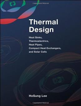 Thermal Design: Heat Sinks, Thermoelectrics, Heat Pipes, Compact Heat Exchangers, and Solar Cells, by Lee 9780470496626