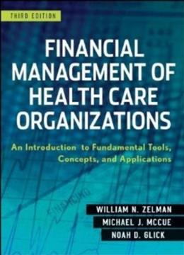 Financial Management of Health Care Organizations: An Introduction to Fundamental Tools, Concepts and Applications, by Zelman, 3rd Edition 9780470497524