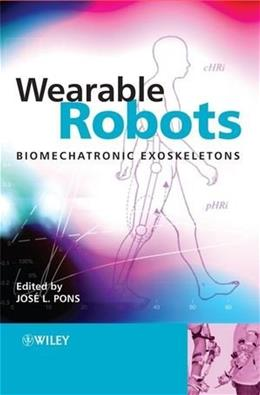 Wearable Robots: Biomechatronic Exoskeletons, by Pons 9780470512944