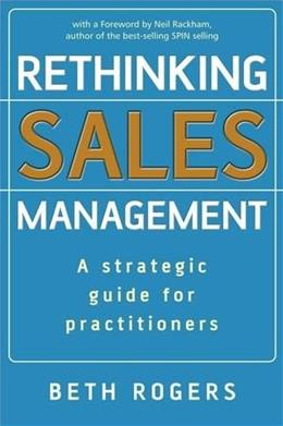 Rethinking Sales Management: A Strategic Guide for Practitioners, by Rogers 9780470513057