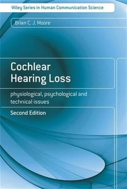 Cochlear Hearing Loss: Physiological, Psychological and Technical Issues, by Moore, 2nd Edition 9780470516331