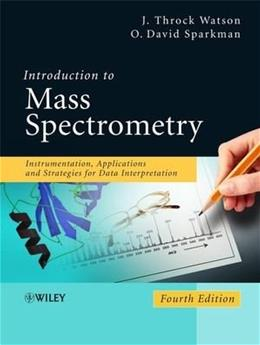Introduction to Mass Spectrometry: Instrumentation, Applications, and Strategies for Data Interpretation, by Watson, 4th Edition 9780470516348