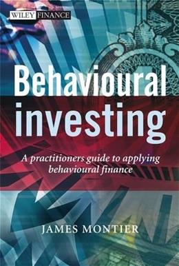 Behavioural Investing: A Practitioners Guide to Applying Behavioural Finance, by Montier 9780470516706