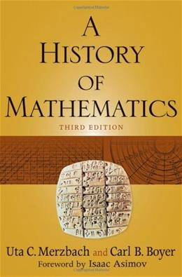 History of Mathematics, by Boyer, 3rd Edition 9780470525487