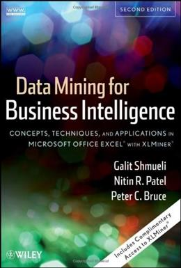 Data Mining for Business Intelligence: Concepts, Techniques, and Applications in Microsoft Office Excel with XLMiner 2 PKG 9780470526828