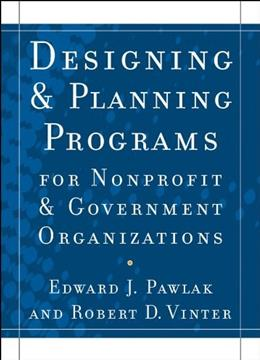 Designing and Planning Programs for Nonprofit and Government Organizations, by Pawlak 9780470529775