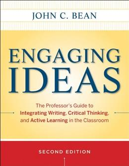 Engaging Ideas: The Professors Guide to Integrating Writing, Critical Thinking, and Active Learning in the Classroom, by Bean, 2nd Edition 9780470532904