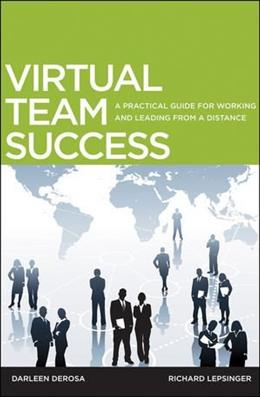 Virtual Team Success: A Practical Guide for Working and Leading from a Distance, by Lepsinger 9780470532966