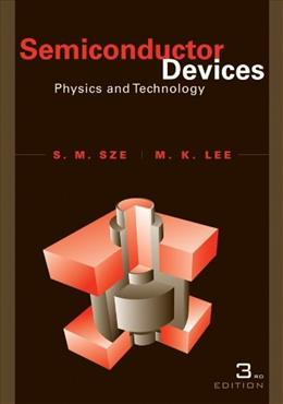 Semiconductor Devices: Physics and Technology, by Sze, 3rd Edition 9780470537947