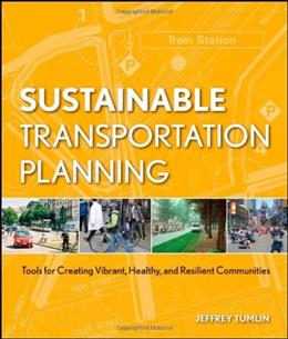 Sustainable Transportation Planning: Tools for Creating Vibrant, Healthy, and Resilient Communities, by Tumlin 9780470540930