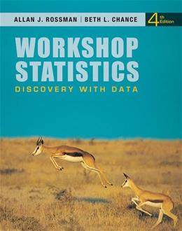 Workshop Statistics: Discovery with Data, by Rossman, 4th Edition 9780470542095
