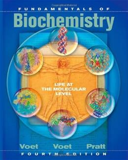 Fundamentals of Biochemistry: Life at the Molecular Level, 4th Edition 9780470547847