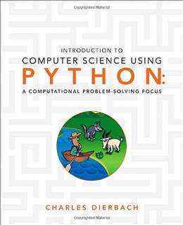 Introduction to Computer Science Using Python: A Computational Problem Solving Focus, by Dierbach 9780470555156