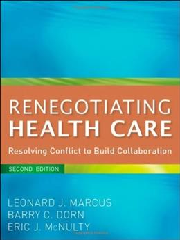 Renegotiating Health Care: Resolving Conflict to Build Collaboration, by Marcus, 2nd Edition 9780470562208