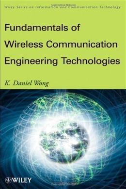 Fundamentals of Wireless Communication Engineering Technologies, by Wong 9780470565445
