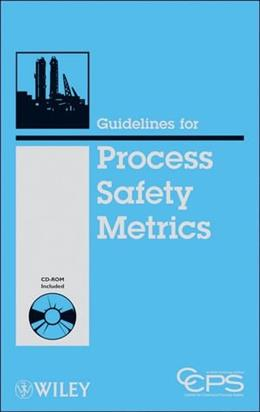Guidelines for Process Safety Metricsm by Center for Chemical Process Safety, by Center for Chemical Process Safety 9780470572122