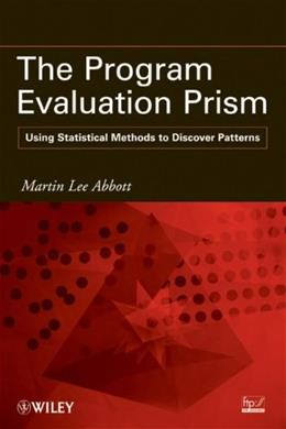 The Program Evaluation Prism: Using Statistical Methods to Discover Patterns 9780470579046