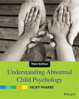 Understanding Abnormal Child Psychology, by Phares, 3rd Edition 9780470587959