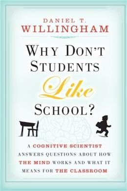 Why Dont Students Like School: A Cognitive Scientist Answers Questions About How the Mind Works and What It Means for the Classroom, by Willingham 9780470591963