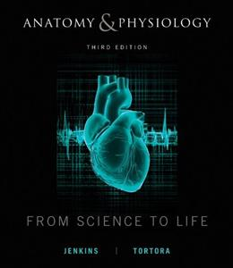 Anatomy and Physiology: From Science to Life, by Jenkins, 3rd Edition 9780470598917