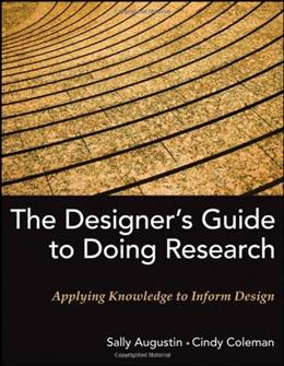 Designers Guide to Doing Research: Applying Knowledge to Inform Design, by Augustin 9780470601730
