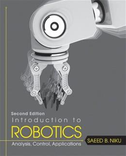 Introduction to Robotics: Analysis, Control, Applications, by Niku, 2nd Edition 9780470604465