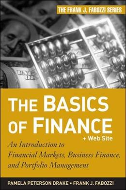 Basics of Finance: An Introduction to Financial Markets, Business Finance, and Portfolio Management, by Fabozzi 9780470609712