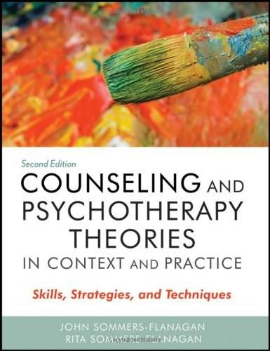 Counseling and Psychotherapy Theories in Context and Practice: Skills, Strategies, and Techniques, by Sommers-Flanagan, 2nd Edition 9780470617939