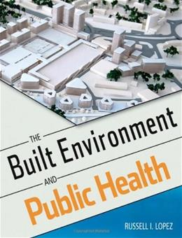Built Environment and Public Health, by Lopez, 2nd Edition 9780470620038