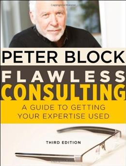 Flawless Consulting: A Guide to Getting Your Expertise Used 3 9780470620748