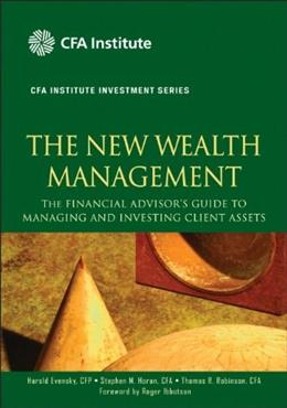 New Wealth Management: The Financial Advisors Guide to Managing and Investing Client Assets, by Evensky 9780470624005