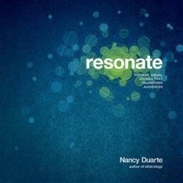 Resonate: Present Visual Stories that Transform Audiences, by Duarte 9780470632017