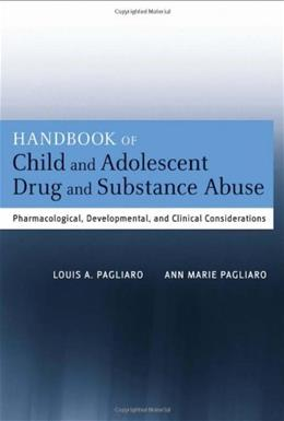 Handbook of Child and Adolescent Drug and Substance Abuse: Pharmacological, Developmental, and Clinical Considerations, by Pagliaro 9780470639061