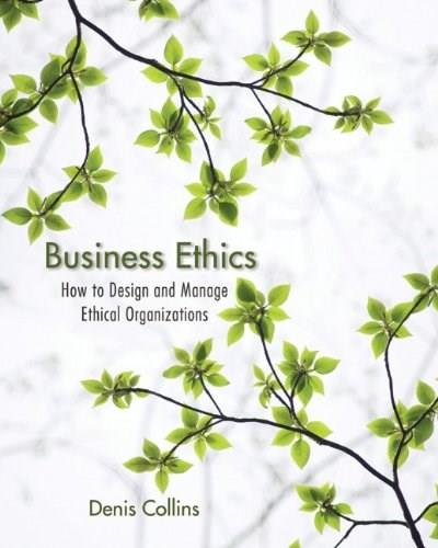 Business Ethics: How to Design and Manage Ethical Organizations 1 9780470639948