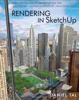 Rendering in SketchUp: From Modeling to Presentation for Architecture, Landscape Architecture and Interior Design, by Tal 9780470642191