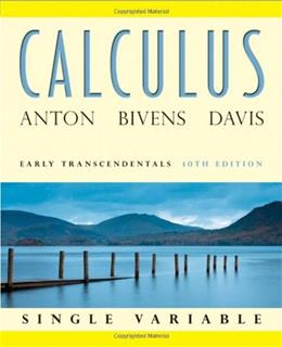 Calculus: Early Transcendentals, Single Variable, by Anton, 10th Edition 9780470647684