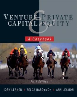 Venture Capital and Private Equity: A Casebook, by Lerner, 5th Edition 9780470650912