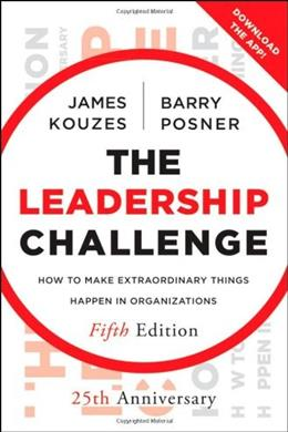Leadership Challenge: How to Make Extraordinary Things Happen in Organizations, by Kouzes, 5th Edition 9780470651728