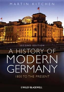 History of Modern Germany: 1800 to the Present, by Kitchen, 2nd Edition 9780470655818