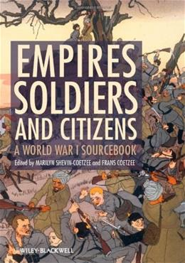 Empires, Soldiers, and Citizens: A World War I Sourcebook, by Shevin-Coetzee 2 9780470655832