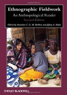 Ethnographic Fieldwork: An Anthropological Reader, by Robben, 2nd Edition 9780470657157