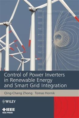 Control of Power Inverters in Renewable Energy and Smart Grid Integration, by Zhong 9780470667095