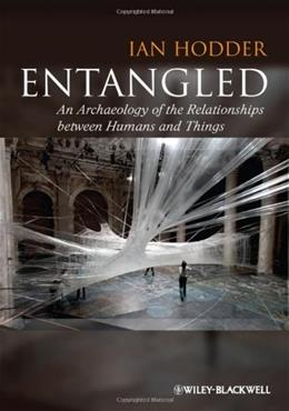 Entangled: An Archaeology of the Relationships Between Humans and Things, by Hodder 9780470672129