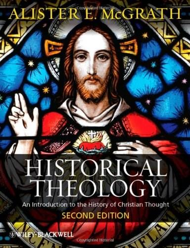 Historical Theology: An Introduction to the History of Christian Thought, by McGrath, 2nd Edition 9780470672853