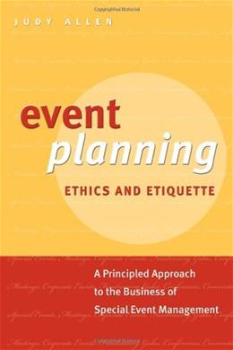 Event Planning Ethics and Etiquette: A Principled Approach to the Business of Special Event Management, by Allen 9780470676448