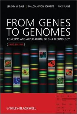 From Genes to Genomes: Concepts and Applications of DNA Technology, by Dale, 3rd Edition 9780470683859