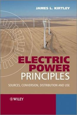 Electric Power Principles: Sources, Conversion, Distribution and Use, by Kirtley 9780470686362