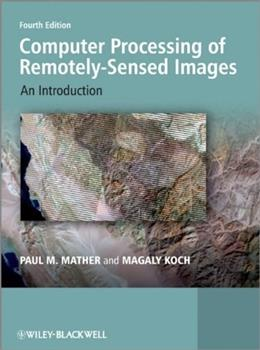 Computer Processing of Remotely-Sensed Images: An Introduction, by Mather, 4th Edition 9780470742389