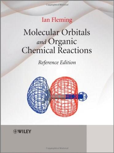 Molecular Orbitals and Organic Chemical Reactions, by Fleming, Reference Edition 9780470746585